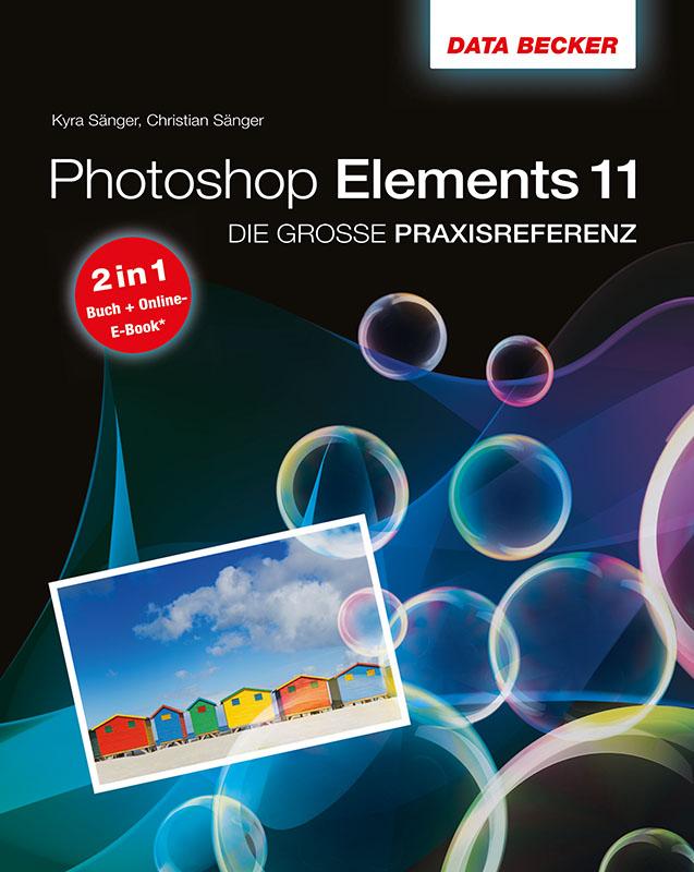Die große Praxis-Referenz: Photoshop Elements 11